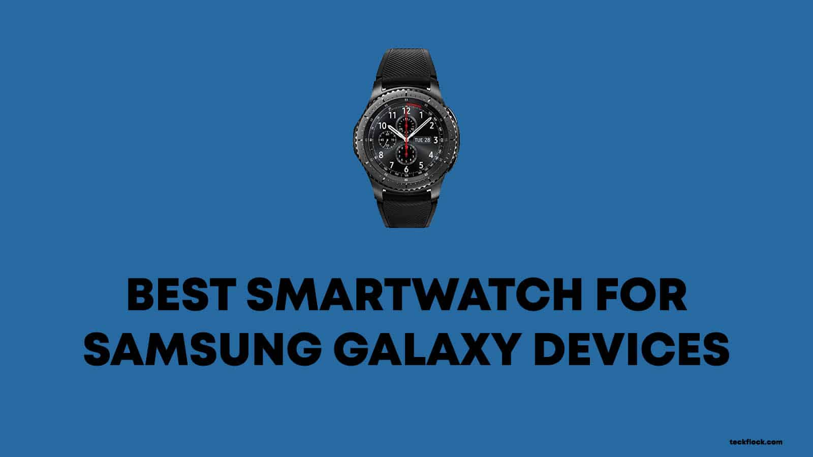 Best Smartwatch for Galaxy S10, S9, S8, S7 and Note 9 and 8