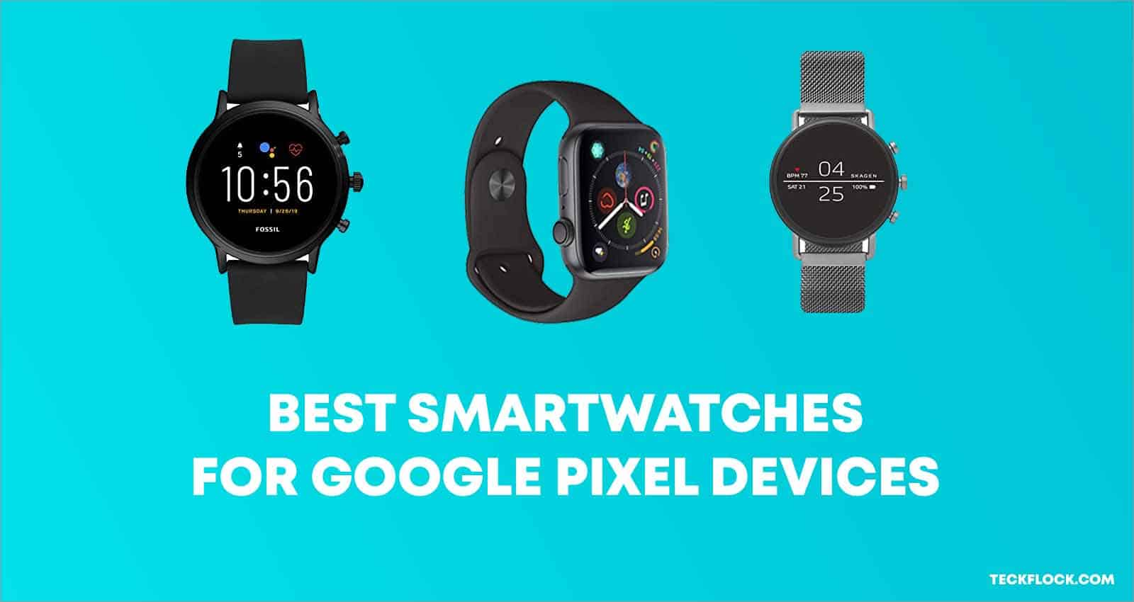10 Best Smartwatches For Google Pixel Devices (Pixel 3